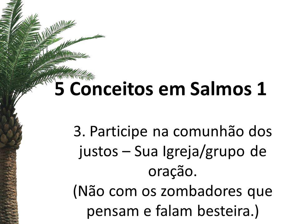 5 Conceitos em Salmos 1 3. Participe na comunhão dos justos – Sua Igreja/grupo de oração.
