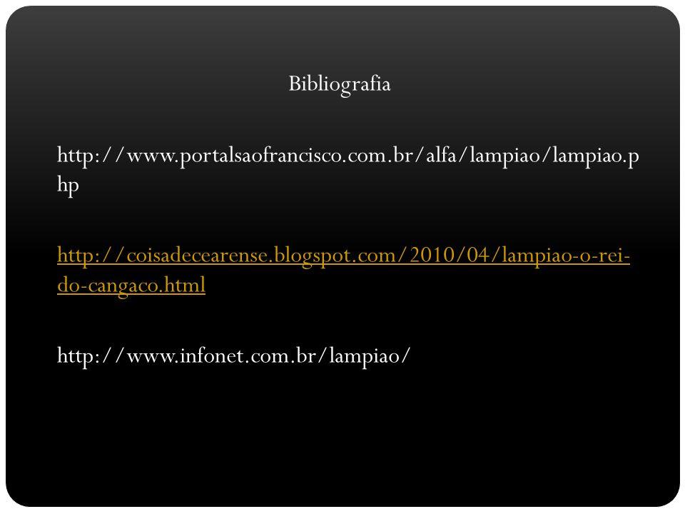 Bibliografia http://www.portalsaofrancisco.com.br/alfa/lampiao/lampiao.p hp.