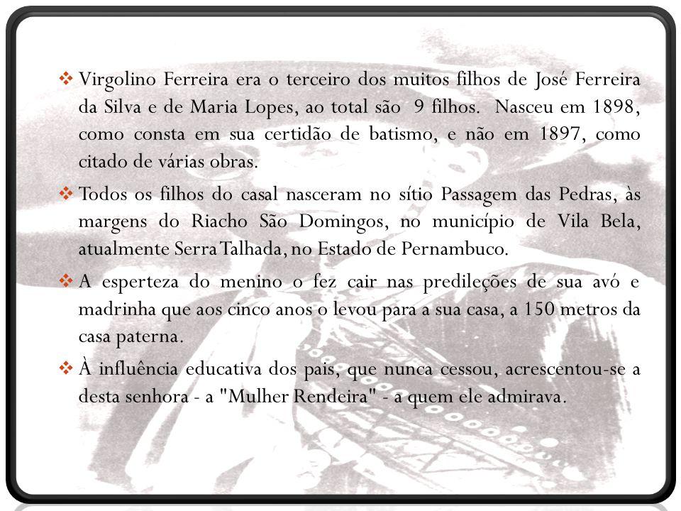 Virgolino Ferreira era o terceiro dos muitos filhos de José Ferreira da Silva e de Maria Lopes, ao total são 9 filhos. Nasceu em 1898, como consta em sua certidão de batismo, e não em 1897, como citado de várias obras.