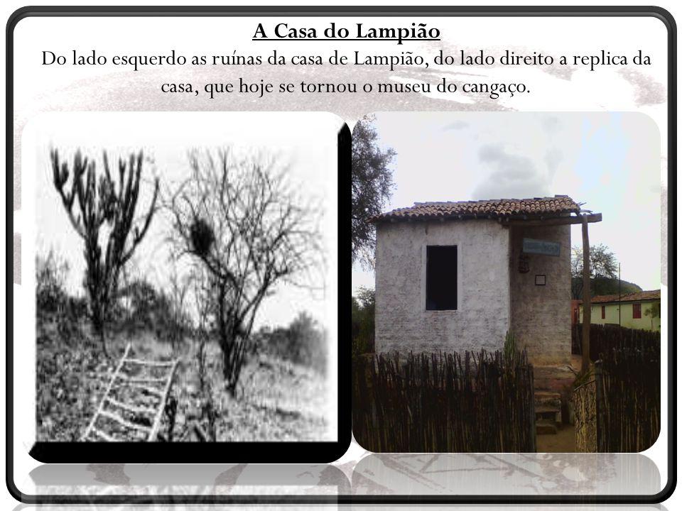 A Casa do Lampião Do lado esquerdo as ruínas da casa de Lampião, do lado direito a replica da casa, que hoje se tornou o museu do cangaço.
