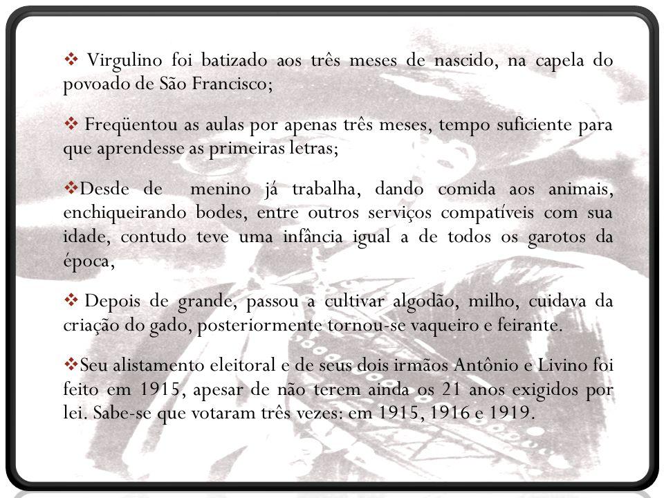 Virgulino foi batizado aos três meses de nascido, na capela do povoado de São Francisco;