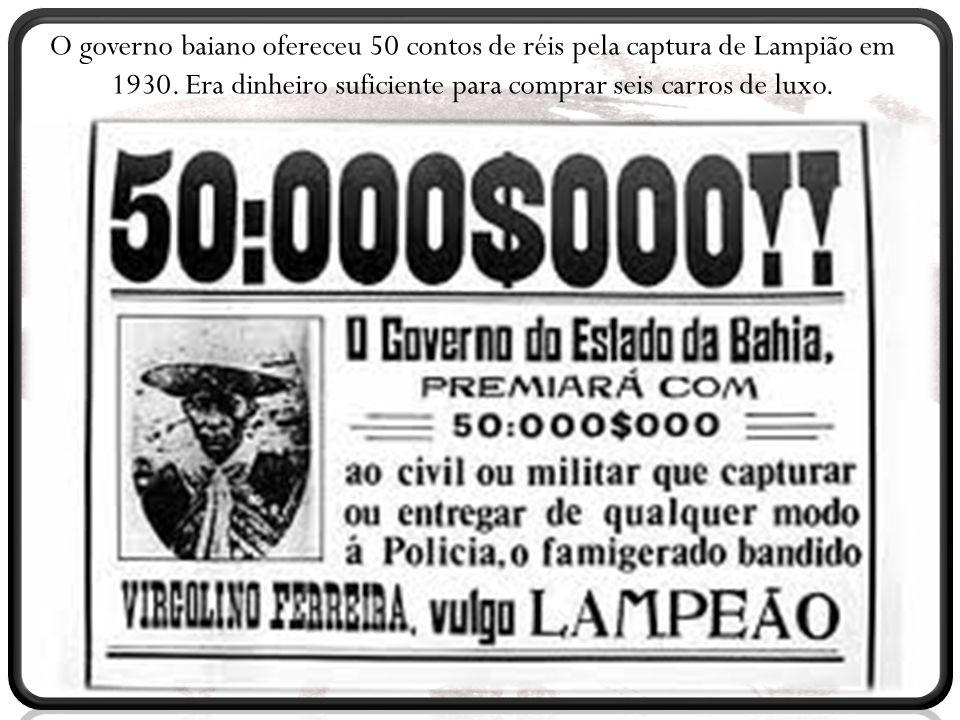O governo baiano ofereceu 50 contos de réis pela captura de Lampião em 1930.