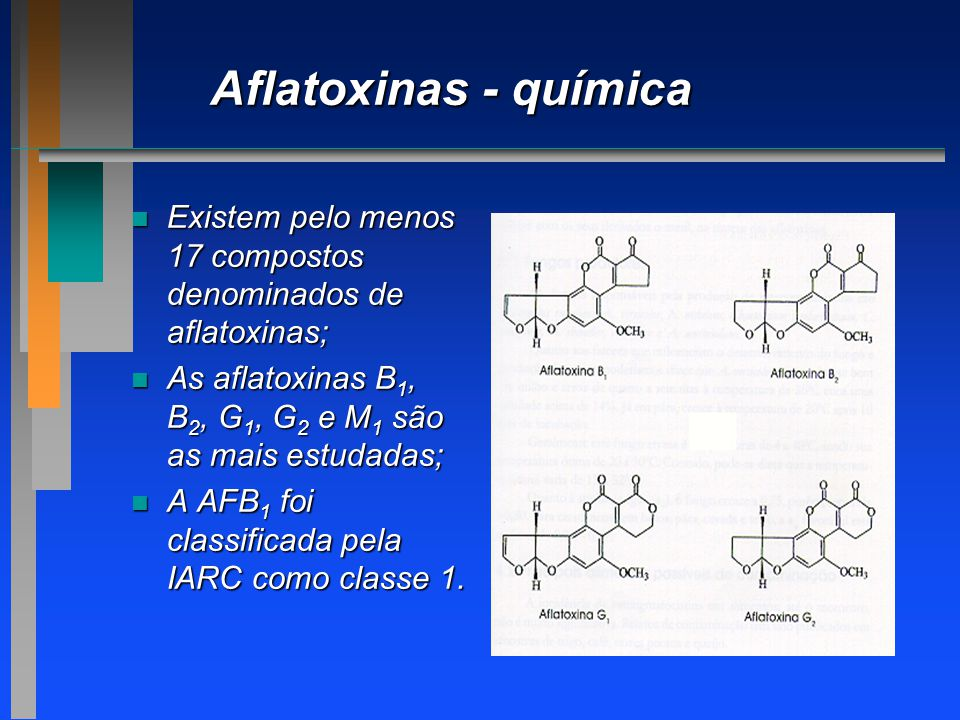 Aflatoxinas - química Existem pelo menos 17 compostos denominados de aflatoxinas; As aflatoxinas B1, B2, G1, G2 e M1 são as mais estudadas;