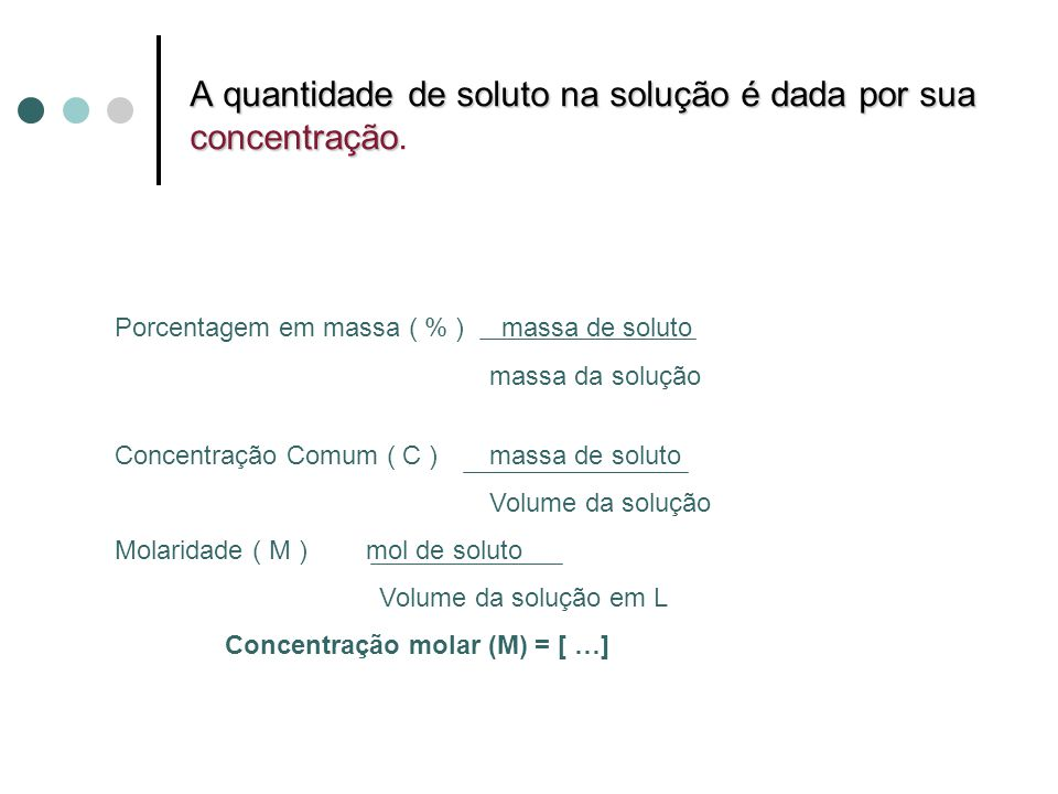 A quantidade de soluto na solução é dada por sua concentração.