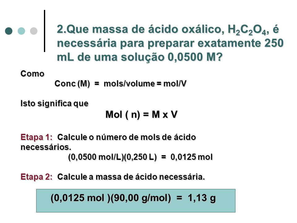 2.Que massa de ácido oxálico, H2C2O4, é necessária para preparar exatamente 250 mL de uma solução 0,0500 M