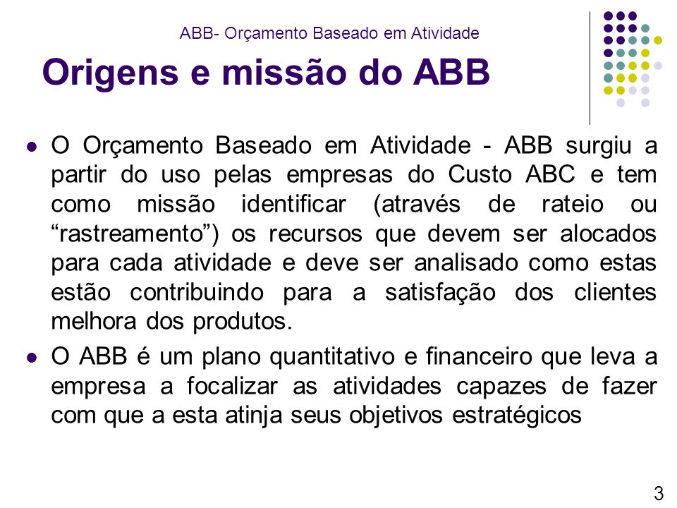Origens e missão do ABB ABB- Orçamento Baseado em Atividade.