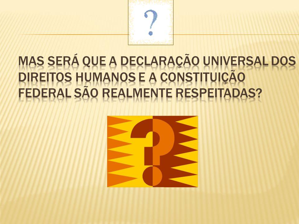 Mas será que a Declaração Universal dos Direitos Humanos e a Constituição Federal são realmente respeitadas