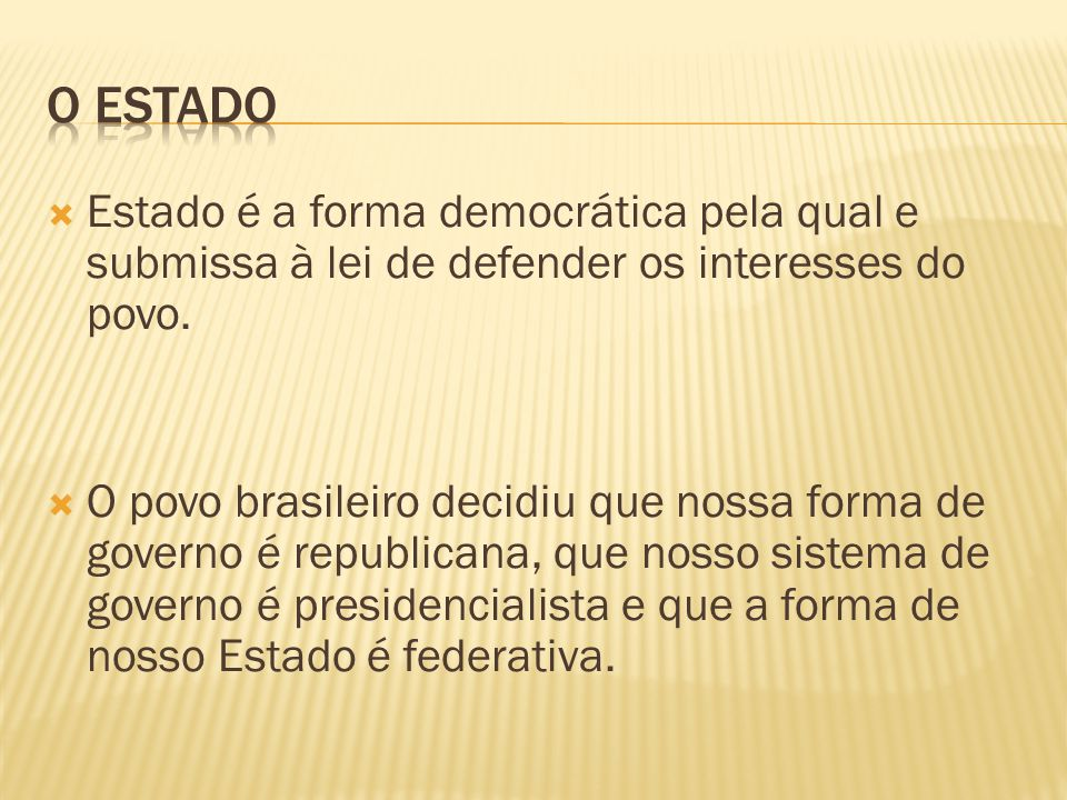 O estado Estado é a forma democrática pela qual e submissa à lei de defender os interesses do povo.