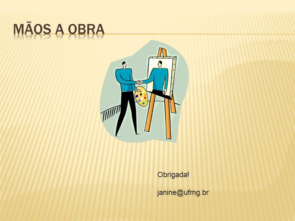 Mãos a obra Obrigada! janine@ufmg.br