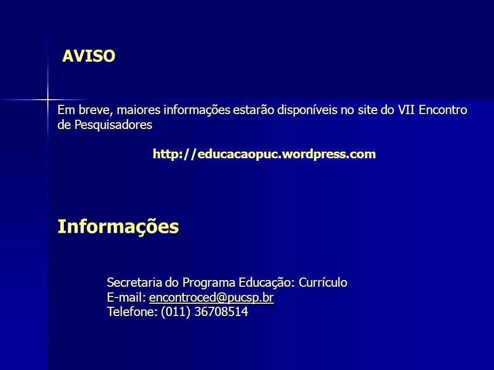 AVISO Em breve, maiores informações estarão disponíveis no site do VII Encontro de Pesquisadores. http://educacaopuc.wordpress.com.