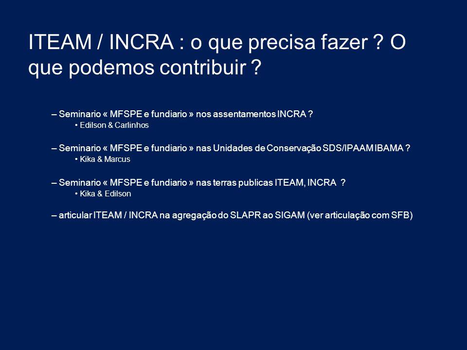 ITEAM / INCRA : o que precisa fazer O que podemos contribuir