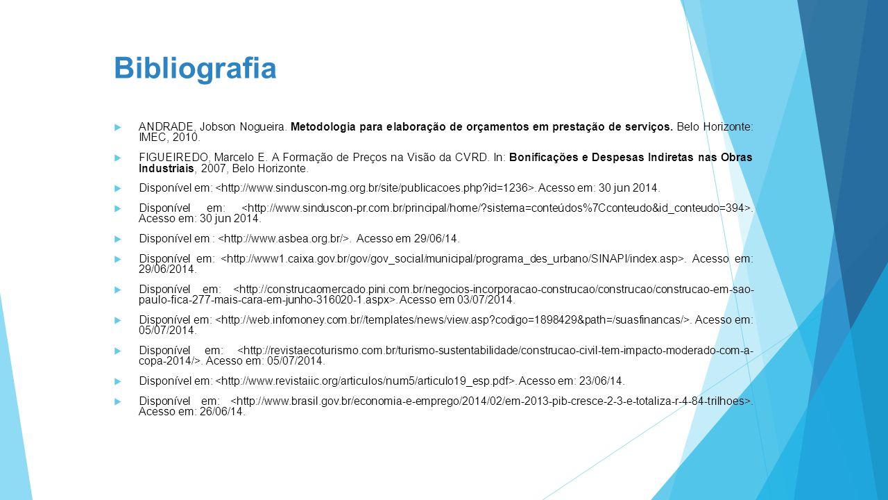 Bibliografia ANDRADE, Jobson Nogueira. Metodologia para elaboração de orçamentos em prestação de serviços. Belo Horizonte: IMEC, 2010.