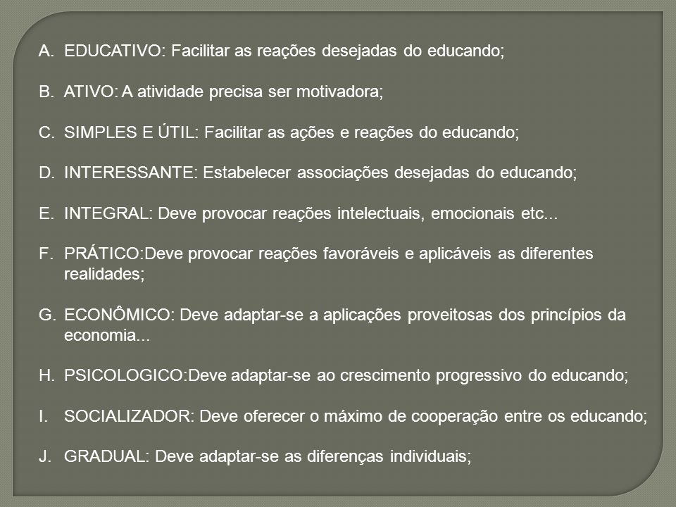EDUCATIVO: Facilitar as reações desejadas do educando;