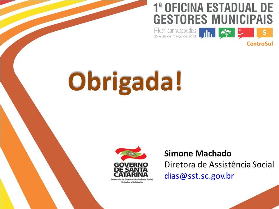 Obrigada! Simone Machado Diretora de Assistência Social