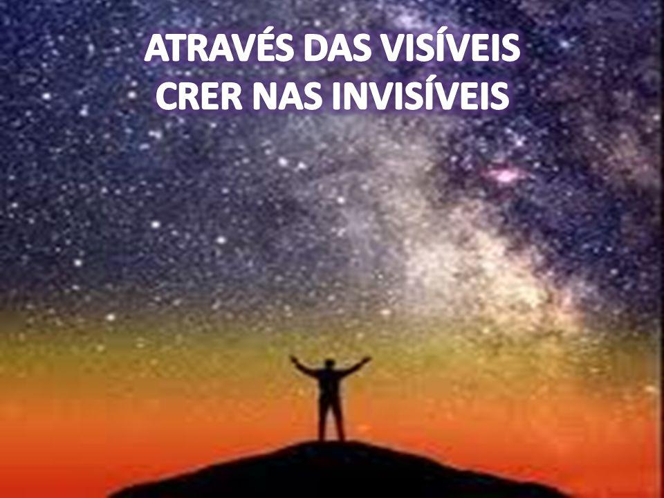 ATRAVÉS DAS VISÍVEIS CRER NAS INVISÍVEIS