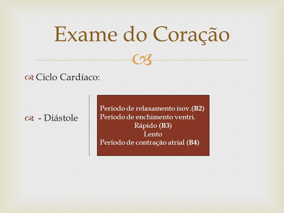 Exame do Coração Ciclo Cardíaco: - Diástole