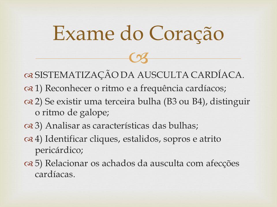 Exame do Coração SISTEMATIZAÇÃO DA AUSCULTA CARDÍACA.