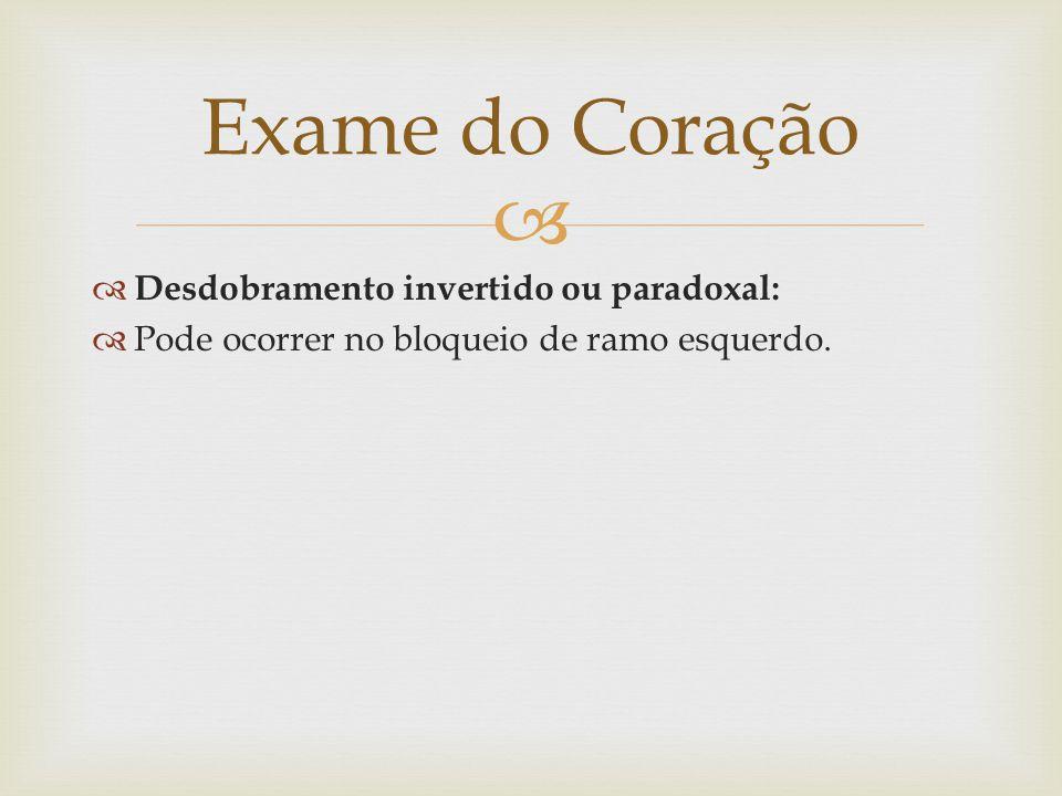 Exame do Coração Desdobramento invertido ou paradoxal: