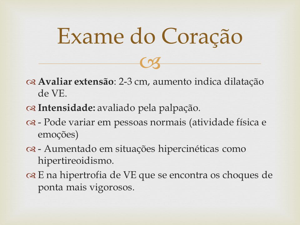 Exame do Coração Avaliar extensão: 2-3 cm, aumento indica dilatação de VE. Intensidade: avaliado pela palpação.