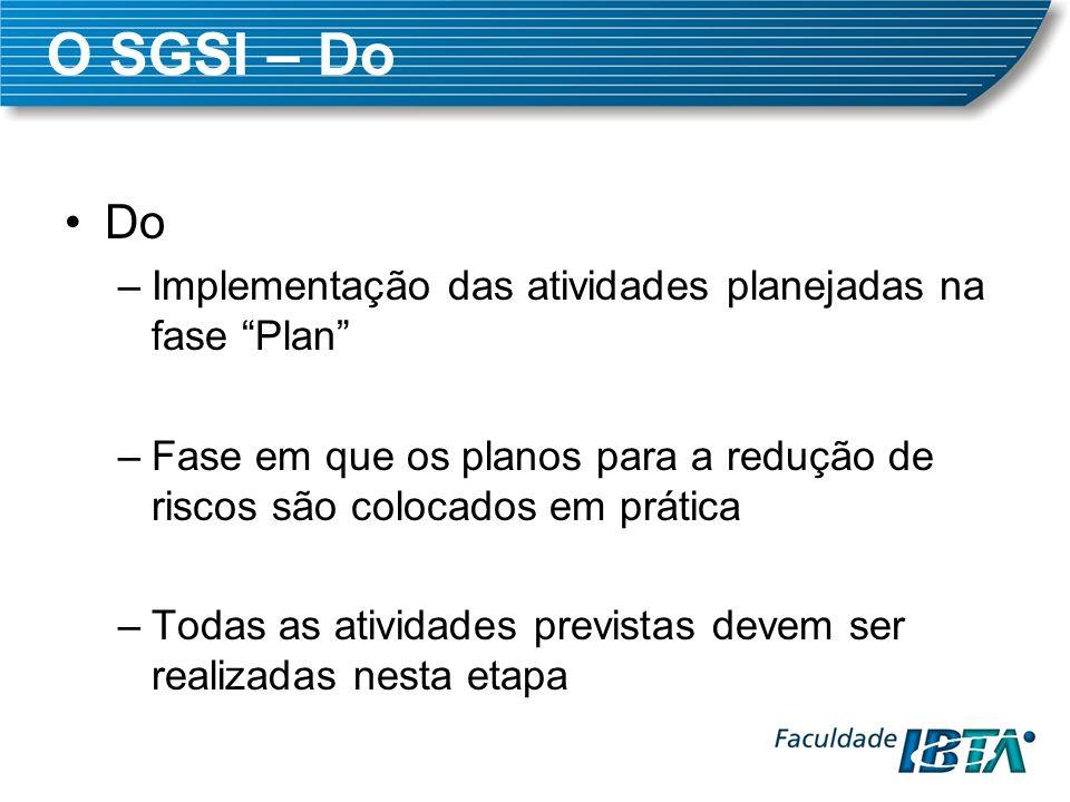 O SGSI – Do Do Implementação das atividades planejadas na fase Plan