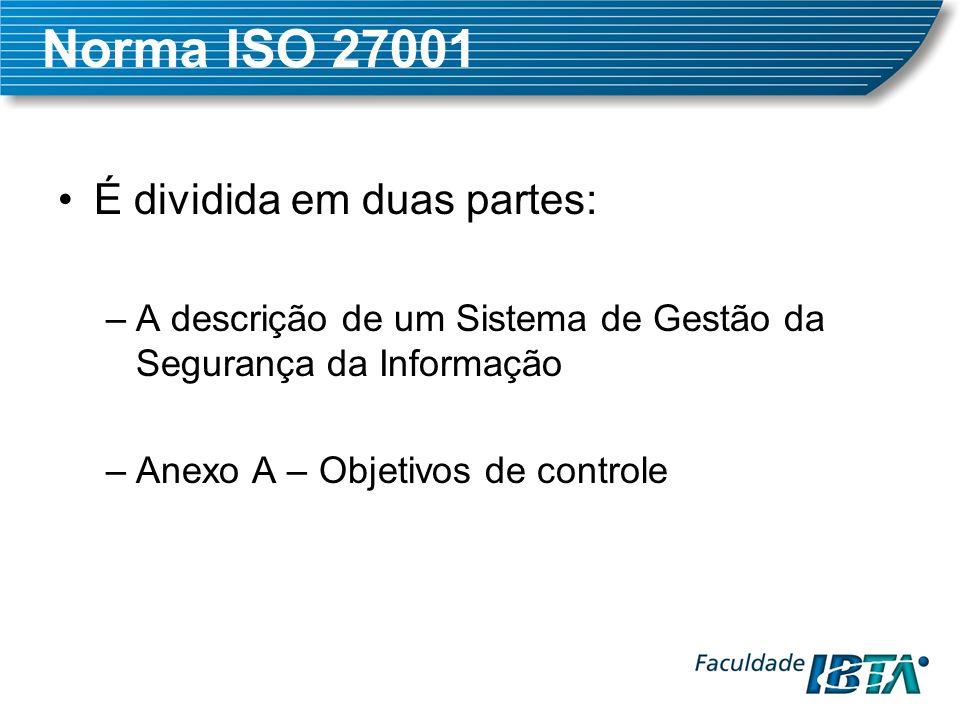 Norma ISO 27001 É dividida em duas partes: