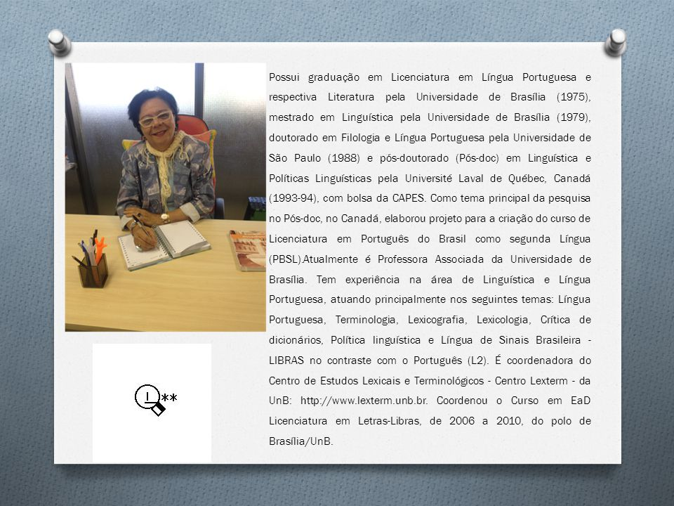 Possui graduação em Licenciatura em Língua Portuguesa e respectiva Literatura pela Universidade de Brasília (1975), mestrado em Linguística pela Universidade de Brasília (1979), doutorado em Filologia e Língua Portuguesa pela Universidade de São Paulo (1988) e pós-doutorado (Pós-doc) em Linguística e Políticas Linguísticas pela Université Laval de Québec, Canadá (1993-94), com bolsa da CAPES.