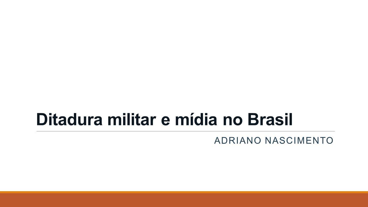 Ditadura militar e mídia no Brasil