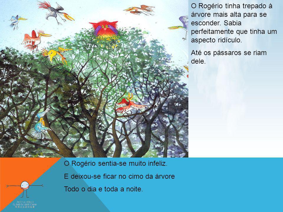 O Rogério tinha trepado à árvore mais alta para se esconder