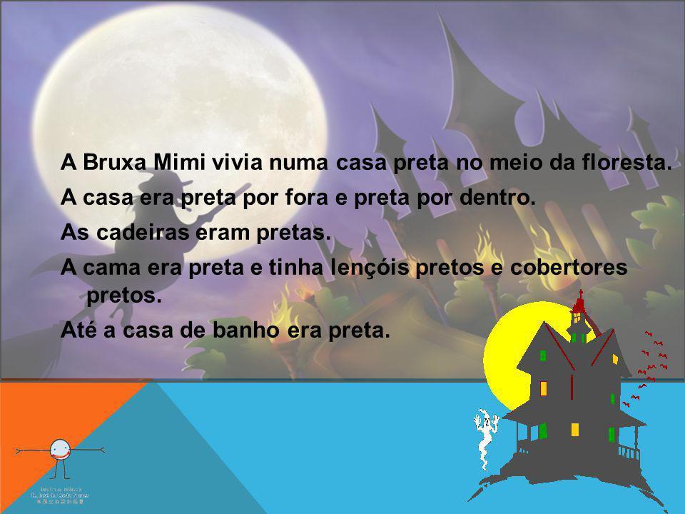 A Bruxa Mimi vivia numa casa preta no meio da floresta