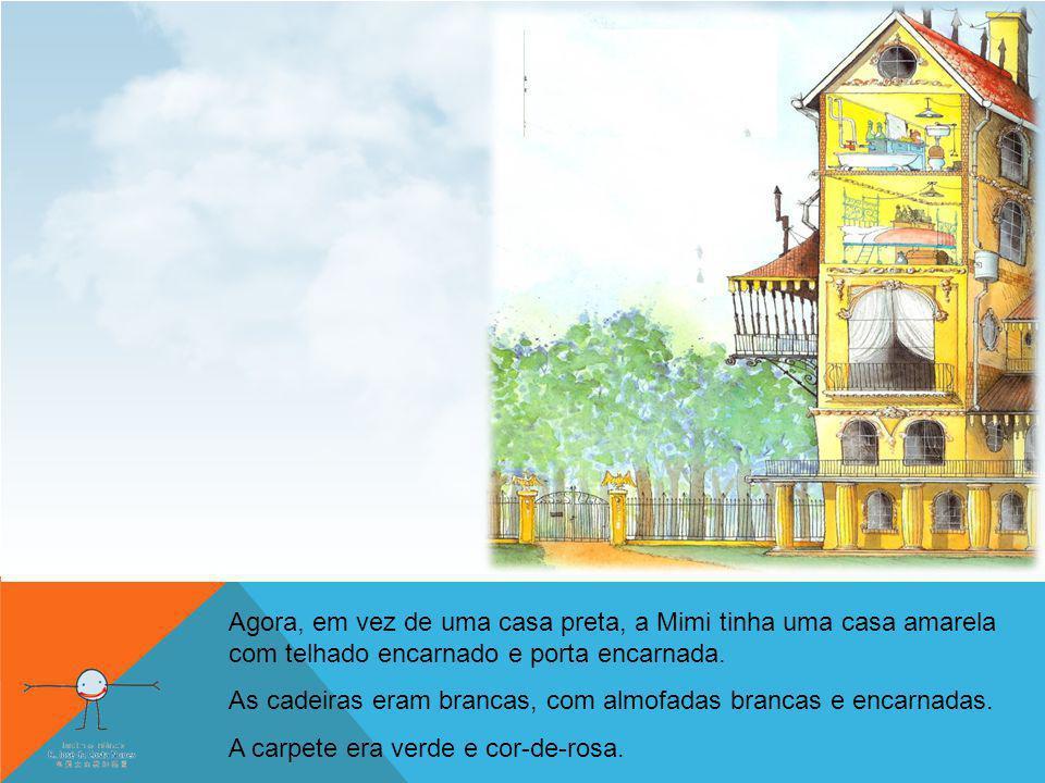 Agora, em vez de uma casa preta, a Mimi tinha uma casa amarela com telhado encarnado e porta encarnada.