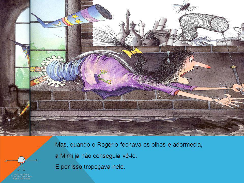 Mas, quando o Rogério fechava os olhos e adormecia,