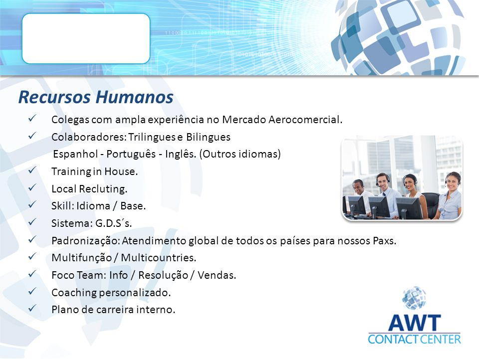 Recursos Humanos Colegas com ampla experiência no Mercado Aerocomercial. Colaboradores: Trilingues e Bilingues.