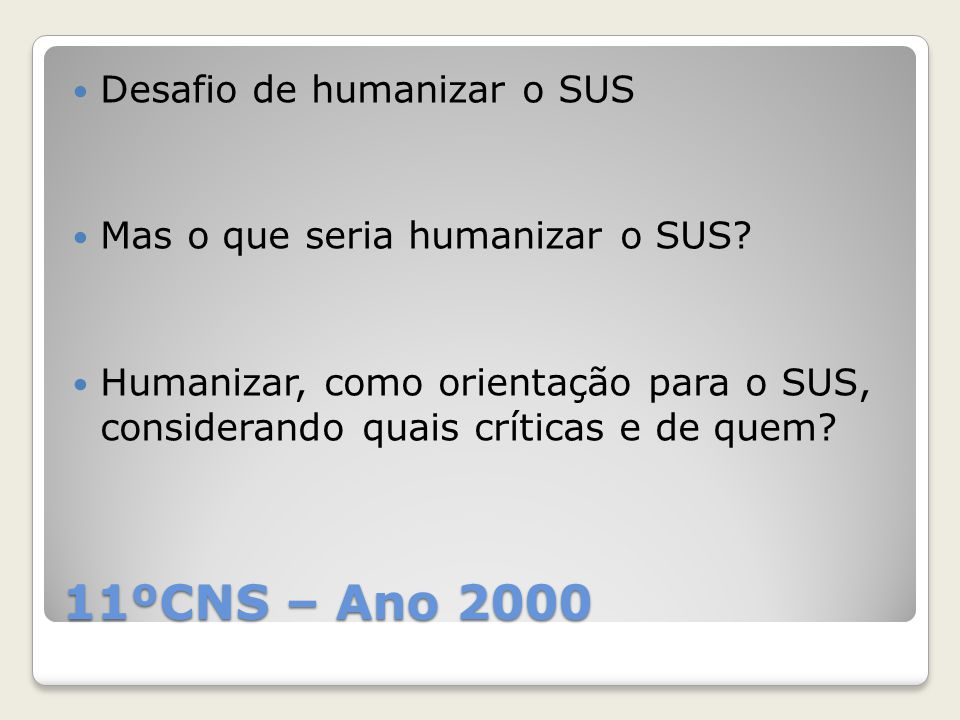 11ºCNS – Ano 2000 Desafio de humanizar o SUS