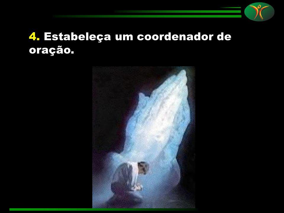 4. Estabeleça um coordenador de oração.