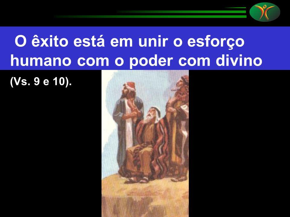 O êxito está em unir o esforço humano com o poder com divino (Vs