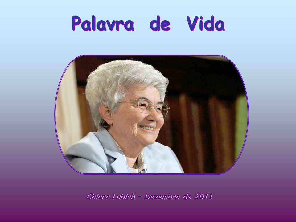 Palavra de Vida Chiara Lubich – Dezembro de 2011