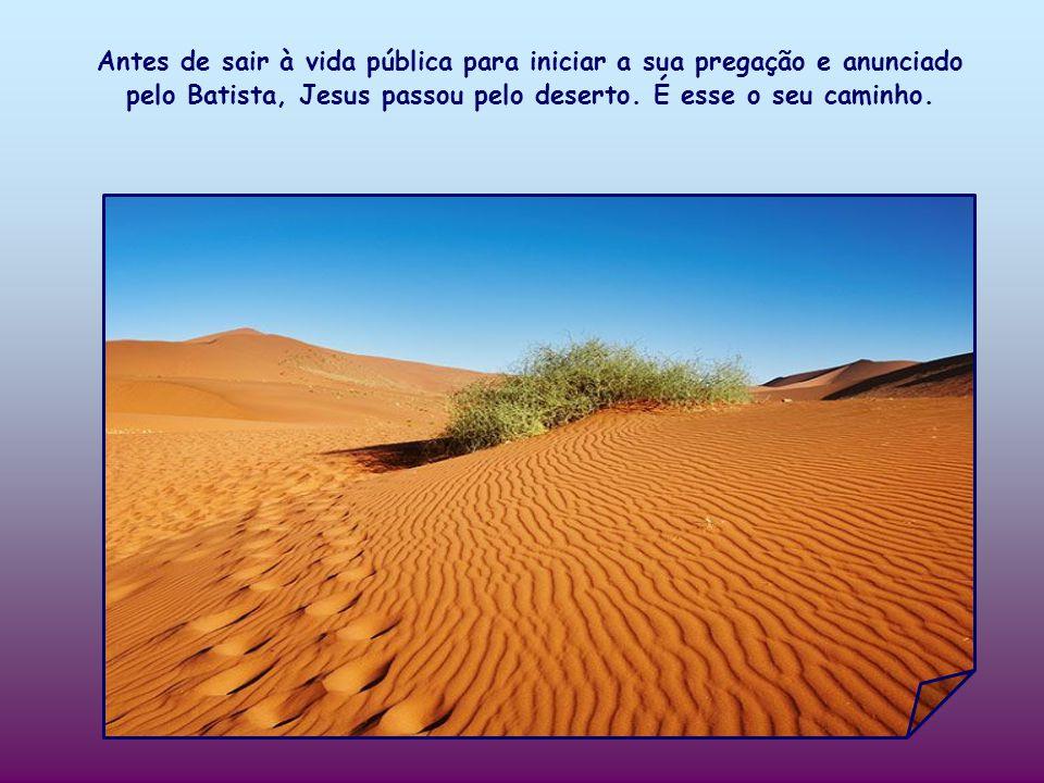 Antes de sair à vida pública para iniciar a sua pregação e anunciado pelo Batista, Jesus passou pelo deserto.