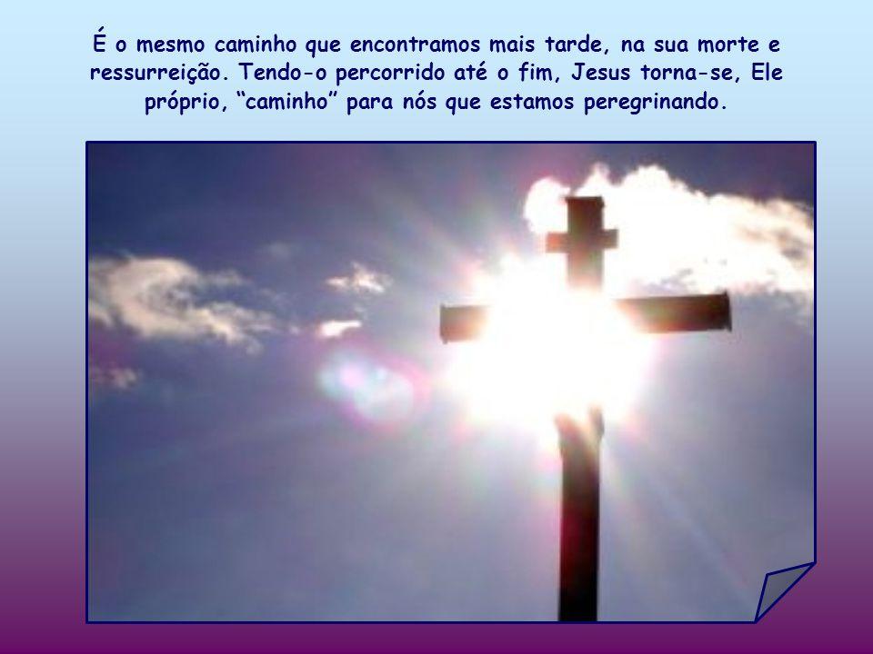 É o mesmo caminho que encontramos mais tarde, na sua morte e ressurreição.