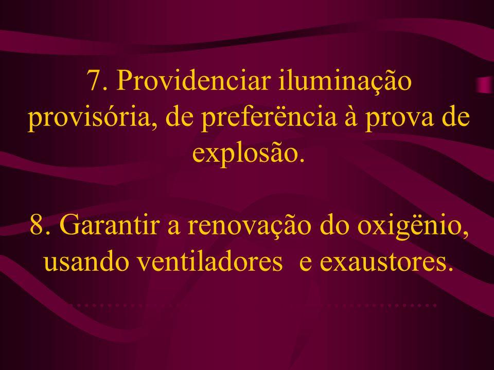 7. Providenciar iluminação provisória, de preferëncia à prova de explosão.