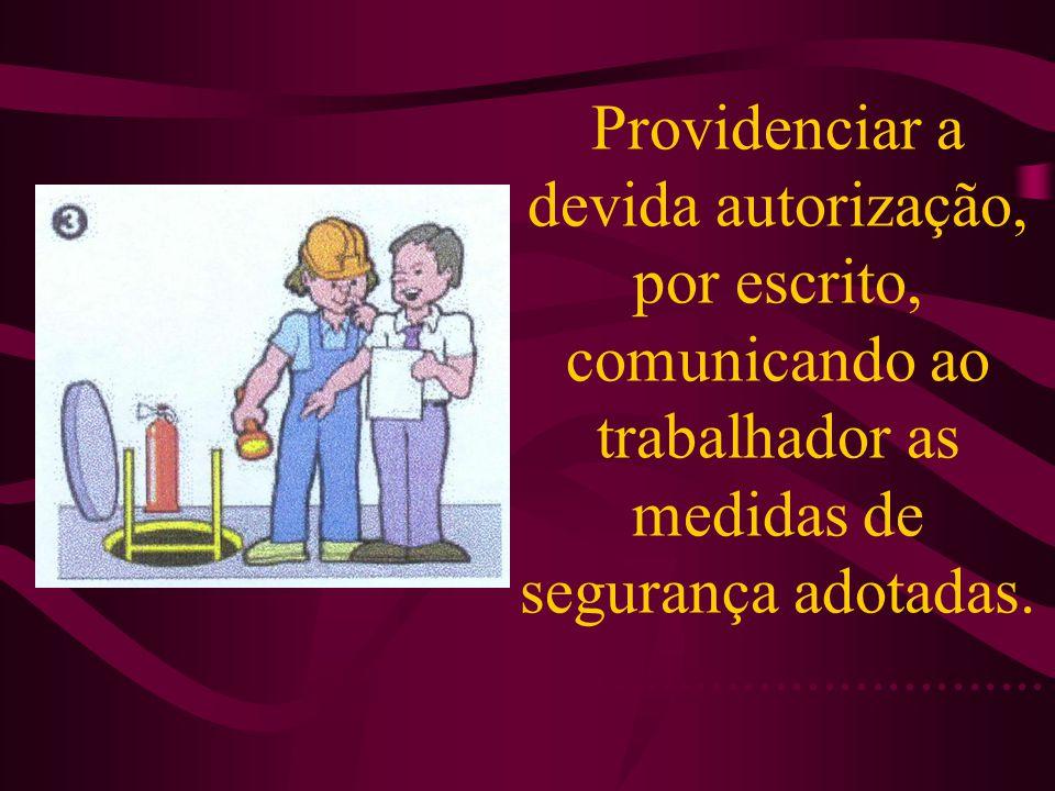 Providenciar a devida autorização, por escrito, comunicando ao trabalhador as medidas de segurança adotadas.