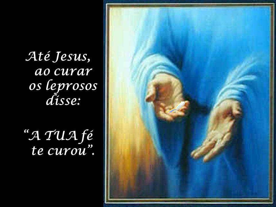 Até Jesus, ao curar os leprosos disse:
