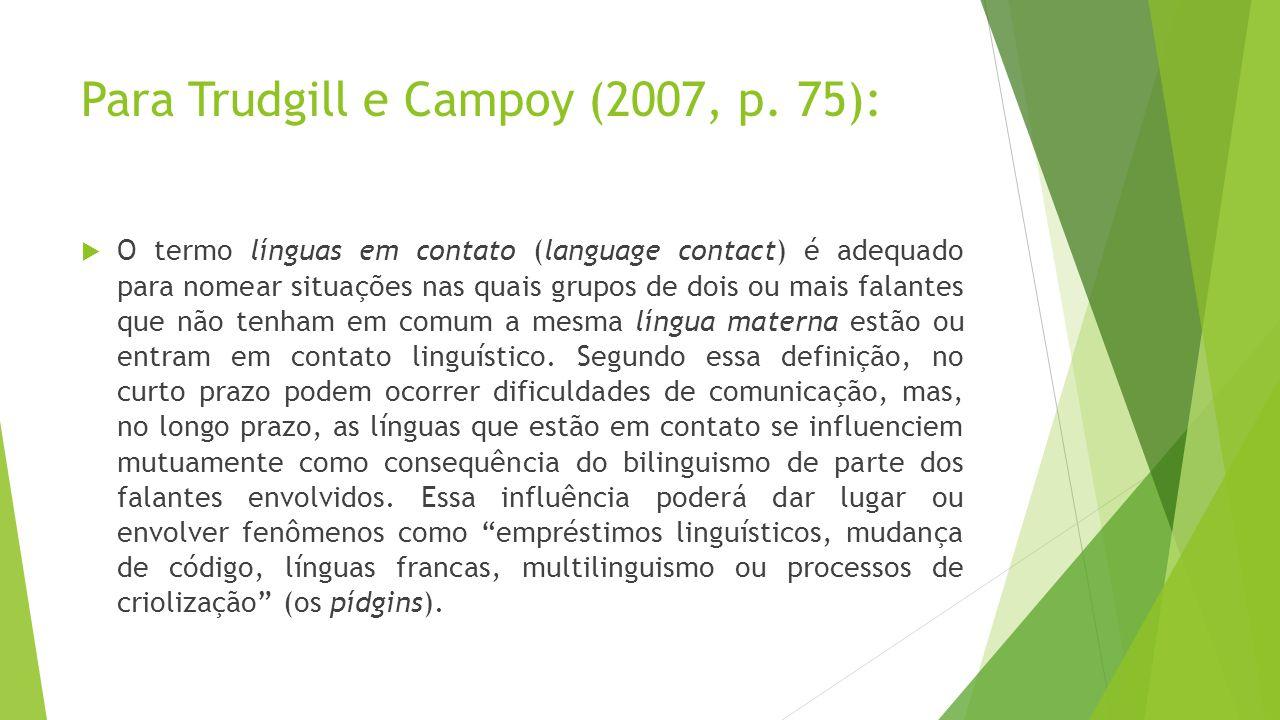 Para Trudgill e Campoy (2007, p. 75):