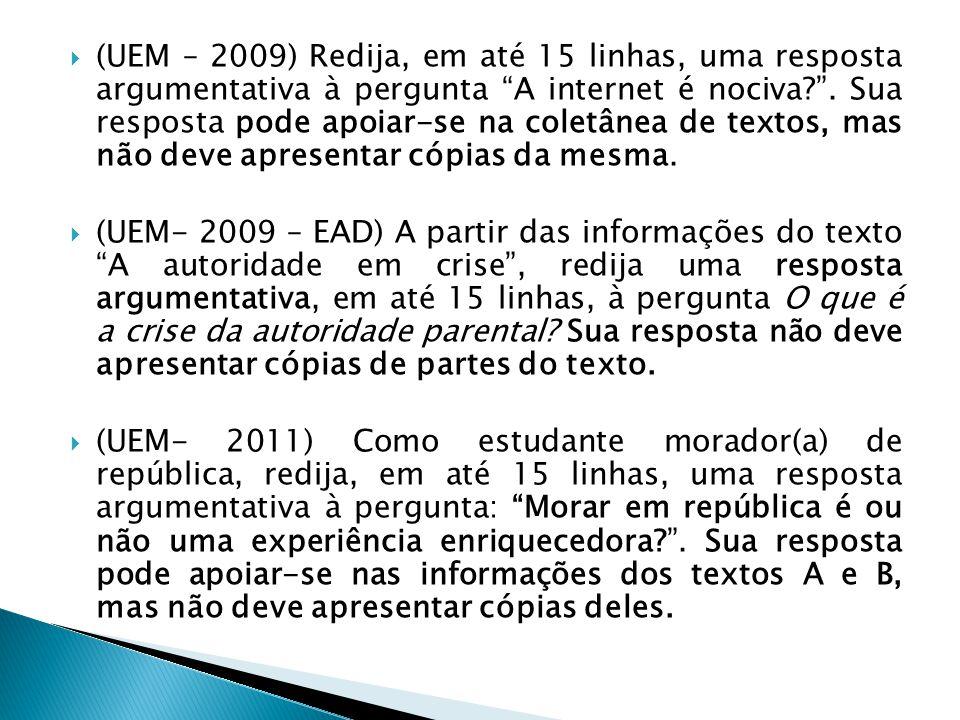 (UEM – 2009) Redija, em até 15 linhas, uma resposta argumentativa à pergunta A internet é nociva . Sua resposta pode apoiar-se na coletânea de textos, mas não deve apresentar cópias da mesma.