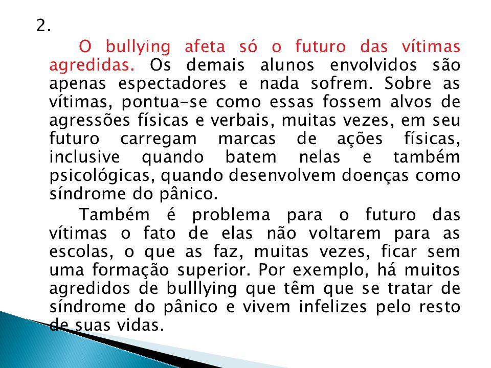 2. O bullying afeta só o futuro das vítimas agredidas