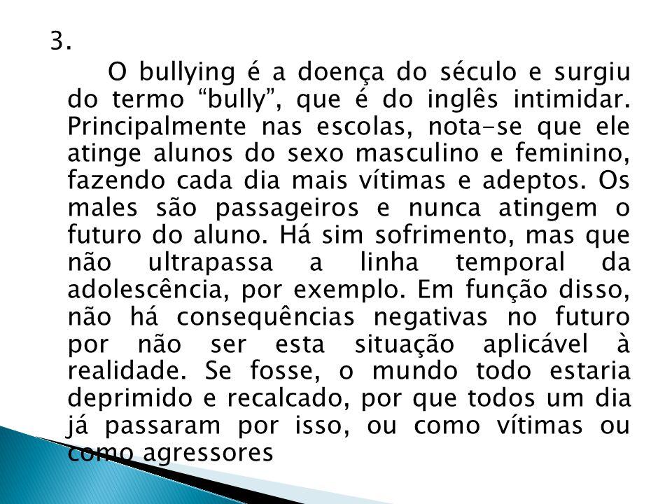 3. O bullying é a doença do século e surgiu do termo bully , que é do inglês intimidar.