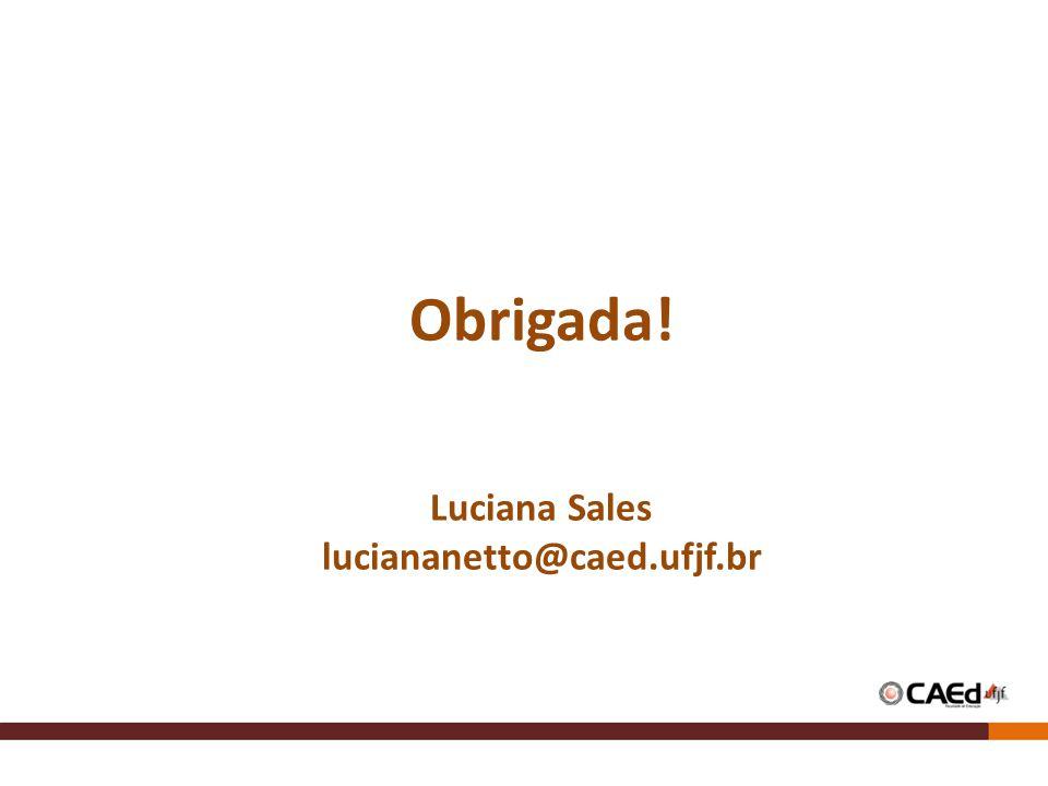 Obrigada! Luciana Sales luciananetto@caed.ufjf.br