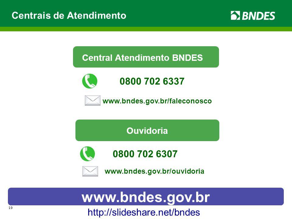 www.bndes.gov.br Centrais de Atendimento 0800 702 6337 0800 702 6307