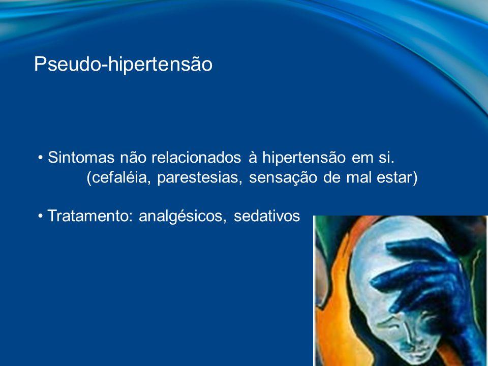 Pseudo-hipertensão Sintomas não relacionados à hipertensão em si.