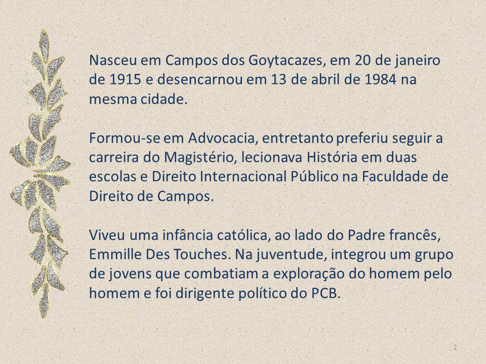 Nasceu em Campos dos Goytacazes, em 20 de janeiro de 1915 e desencarnou em 13 de abril de 1984 na mesma cidade.