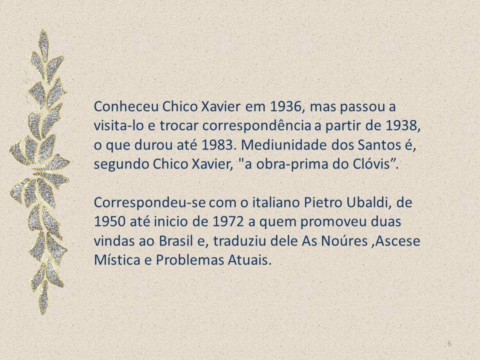 Conheceu Chico Xavier em 1936, mas passou a visita-lo e trocar correspondência a partir de 1938, o que durou até 1983. Mediunidade dos Santos é, segundo Chico Xavier, a obra-prima do Clóvis .